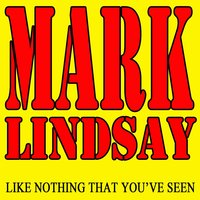 Like Nothing That You've Seen — Mark Lindsay