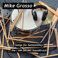Songs for Samantha: The I Am Drums Soundtrack — Mike Grosso