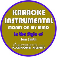 Money on My Mind (In the Style of Sam Smith) - Single — Karaoke All Hits