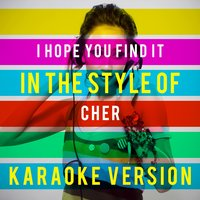 I Hope You Find It (In the Style of Cher) - Single — Ameritz Top Tracks