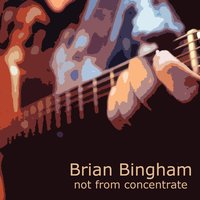 Not from Concentrate — Brian Bingham