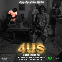 4 Us — Yung Clutch, Cobie Riches, Boss Snag