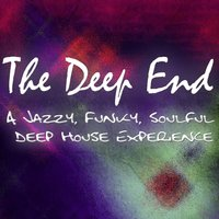 Deep End - A Jazzy, Funky, Soulful Deep House Experience — сборник