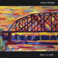 Hope is a Word — Danny Flanigan