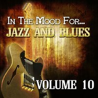 In the Mood For… Jazz and Blues, Vol. 10 — сборник