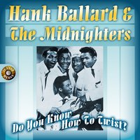 Do You Know How to Twist? — Hank Ballard & The Midnighters