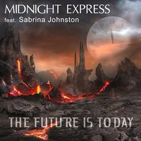 The Future Is Today — Midnight Express, Sabrina Johnston