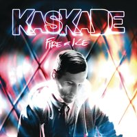 Fire & Ice — Kaskade