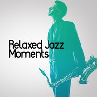 Relaxed Jazz Moments — Music for Quiet Moments