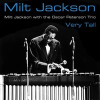Very Tall — Oscar Peterson, Oscar Peterson Trio, Milt Jackson, Milt Jackson, The Oscar Peterson Trio