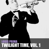 Twilight Time, Vol. 1 — Louis Prima
