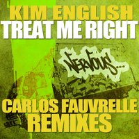 Treat Me Right - Carlos Fauvrelle Mixes — Kim English