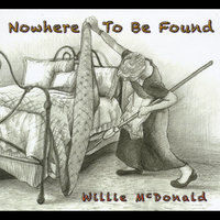 Nowhere to Be Found — Willie Mcdonald