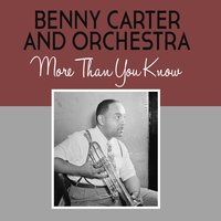 More Than You Know — Benny Carter & His Orchestra