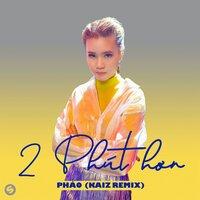 Kaiz, Phao - 2 Phút Hơn (Beat)KAIZ Remix)