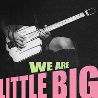 Little Big - WE ARE LITTLE BIG