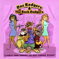 Life's Too Short to Eat Cheap Pizza — Doc Rodgers & The Rock Dodgers