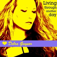 Living Through Another Day — Debra Gaynor