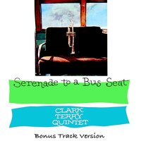 The Clark Terry Quintet: Serenade to a Bus Seat — Clark Terry