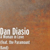 A Woman in Love (feat. The Paramount Band) — Dan Diasio, The Paramount Band