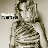 I Turn To You — Melanie C