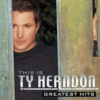 This Is Ty Herndon:  Greatest Hits — Ty Herndon