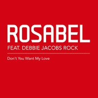 Don't You Want My Love — Rosabel, Rosabel Featuring Debbie Jacobs Rock
