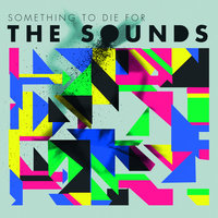 Something To Die For — The Sounds