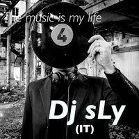 The Music Is My Life — DJ Sly, Dj Sly (IT)
