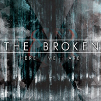 Here We Are — The Broken