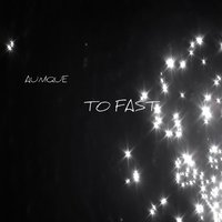 Too Fast — Aunique