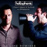 I Don't Want It To End The Remixes (Feat. Shaduno) — Hollaphonic, Shaduno