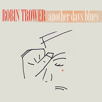 Another Days Blues — Robin Trower