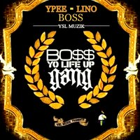 Boss (Yo Life up Gang) [YSL Muzik Presents] — Lino, Ypee