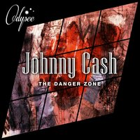 The Danger Zone — Johnny Cash