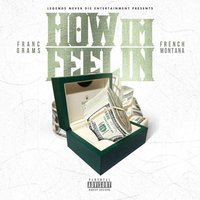 How I'm Feelin — French Montana, Franc Grams