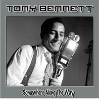 Somewhere Along the Way — Tony Bennett
