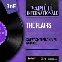 Sweet Sixteen / Never No More — The Flairs
