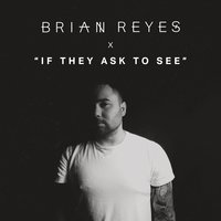 If They Ask to See — Brian Reyes