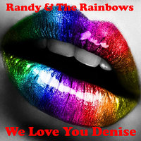 We Love You Denise — Randy and The Rainbows