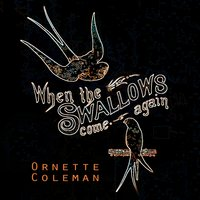 When The Swallows come again — Ornette Coleman