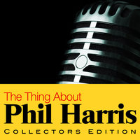 The Thing About Phil Harris — Phil Harris