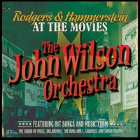 Rodgers & Hammerstein at the Movies — The John Wilson Orchestra