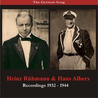 The German Song: Hans Albers & Heinz Rühmann - Recordings 1932- 1944 — Hans Albers, Heinz Rühmann