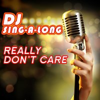 Really Don't Care — DJ Singalong
