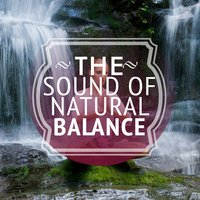 The Sound of Natural Balance — Rest & Relax Nature Sounds Artists, Nature Sounds Relaxing, Exam Study Nature Music Nature Sounds, Nature Sounds Relaxing|Exam Study Nature Music Nature Sounds|Rest & Relax Nature Sounds Artists