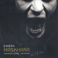 Maskhara: Reconstructed Versions — Expeão
