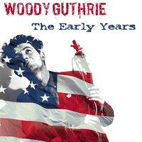 Woody Guthrie: The Early Years — Sonny Terry, Woody Guthrie, Cisco Houston