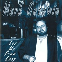 Let Me Down Easy — Mark Goodwin