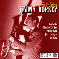 The Fabulous Jimmy Dorsey — Jimmy Dorsey